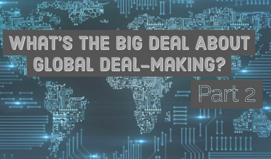 What's the Big Deal About Global Deal-Making? (Part 2)